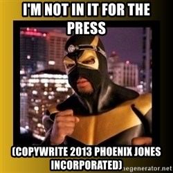 Phoenix Jones - i'm not in it for the press (copywrite 2013 phoenix jones INCORPORATED)