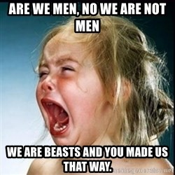screaming girl - Are we men, no we are not men We are beasts and you made us that way.