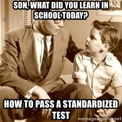 father son  - son, What did you learn in school today? How to pass a Standardized Test