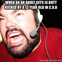 Angry Gamer - When an An adult gets is butt kicked by a 12 year old in C.O.D