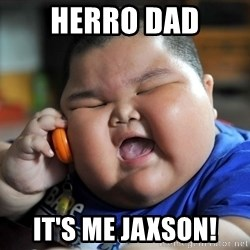 Fat asian kid on phone - Herro dad It's me jaxson!