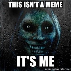 Real Scary Guy - this isn't a meme it's me
