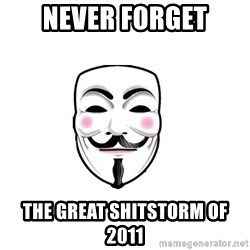 Anon - Never forget The great shitstorm of 2011