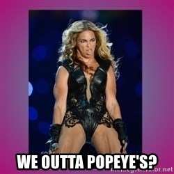 Ugly Beyonce -  we outta popeye's?