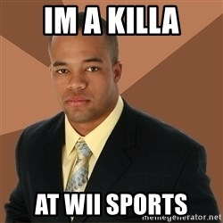 Successful Black Man - im a killa at wii sports