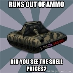 TERRIBLE E-100 DRIVER - RUNS OUT OF AMMO DID YOU SEE THE SHELL PRICES?