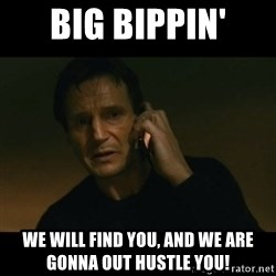 liam neeson taken - Big bippin' we will find you, and we are gonna out hustle you!