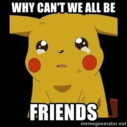 Pikachu crying - why can't we all be friends