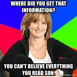 Sheltering Suburban Mom - Where did you get that information? You can't belIeve everything you read son.