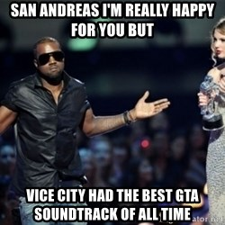 Kanye West Just Sayin - San Andreas I'm Really happy for you but vice city had the best GTA soundtrack of all time