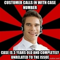 Call Center Craig  - customer calls in with case number case is 3 years old and completely unrelated to the issue