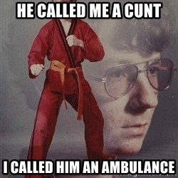 Karate Kyle - he called me a cunt i called him an ambulance