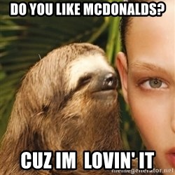 The Rape Sloth - Do you like mcdonalds? cuz im  lovin' it