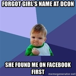 Success Kid - Forgot Girl's name at DCON She found me on Facebook first