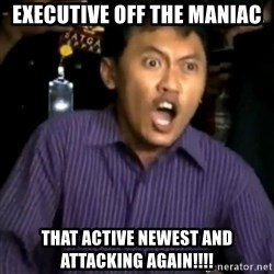 DEMI TUHAN - EXECUTIVE OFF THE MANIAC THAT ACTIVE NEWEST AND ATTACKING AGAIN!!!!