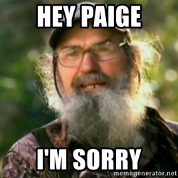 Duck Dynasty - Uncle Si  - Hey PAIGE I'm Sorry
