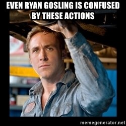 Confused Ryan Gosling - Even Ryan Gosling is confused by these actions