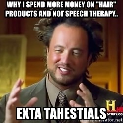 "Giorgio A Tsoukalos Hair - why i spend more money on ""hair"" products and not speech therapy.. Exta tahestials"