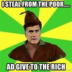 RomneyHood - I STEAL FROM THE POOR..... AD GIVE TO THE RICH