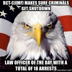 American Pride Eagle - RCT-CJ[MF] makes sure criminals get shutdown Law Officer of the day with a total of 18 arrests