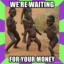 african kids dancing - We're Waiting for Your money