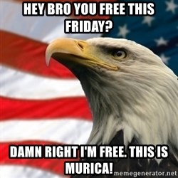 MURICA EAGLE - Hey bro you Free this Friday? Damn right I'm free. This is Murica!