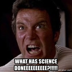 Khan -  WHAT HAS SCIENCE DONEEEEEEEEEE?!!!!!