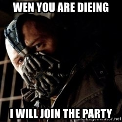Bane Permission to Die - WEN YOU ARE DIEING I WILL JOIN THE PARTY