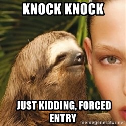 The Rape Sloth - KNOCK KNOCK  JUST KIDDING, FORCED ENTRY