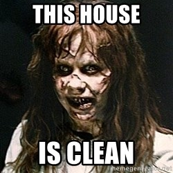 Exorcist - This house IS CLEAN
