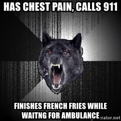 Insanity Wolf - has chest pain, calls 911 finishes french fries while waitng for ambulance