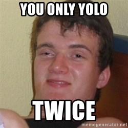 Stoner Stanley - you only yolo twice