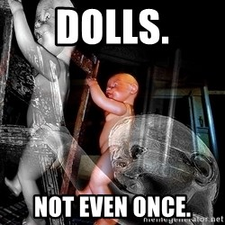 dead babies - dolls. not even once.