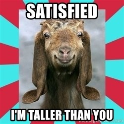 Gloating Goat - satisfied I'm taller than you