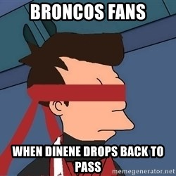 fryshi - BRONCOS FANS WHEN DINENE DROPS BACK TO PASS