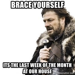 Winter is Coming - Brace yourself its the last week of the month at our house