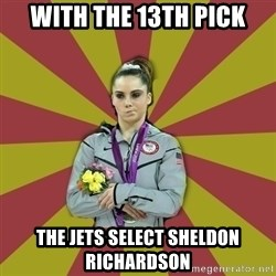 Not Impressed Makayla - with the 13th pick the jets select sheldon richardson
