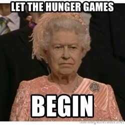 Unimpressed Queen - let the hunger games begin