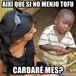 So You're Telling me - així que si no menjo tofu cardaré mes?