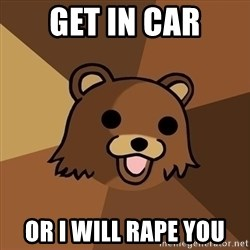 Pedobear - get in car or i will rape you
