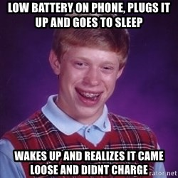 Bad Luck Brian - low battery on phone, plugs it up and goes to sleep wakes up and realizes it came loose and didnt charge