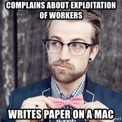 Scumbag Analytic Philosopher - complains about exploitation of workers writes paper on a mac