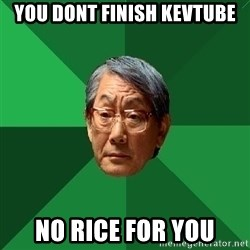 High Expectations Asian Father - you dont finish kevtube no rice for you