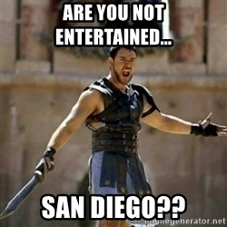 GLADIATOR - Are you not entertained... San Diego??