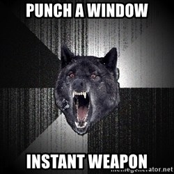 Insanity Wolf - punch a window INSTANT WEAPON