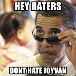 Obamawtf - hey haters  dont hate joyvan