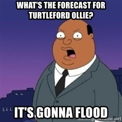 Ollie the Weatherman - What's the forecast for Turtleford Ollie?  It's Gonna flood