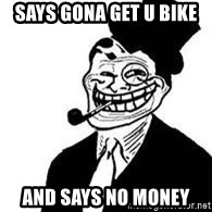 trolldad - says gona get u bike  and says no money