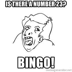 genius rage meme - Is there a number 23? Bingo!