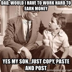 Racist Father - dad, would i have to work hard to earn money yes my son...just copy, paste and post